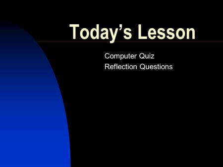 Today's Lesson Computer Quiz Reflection Questions.