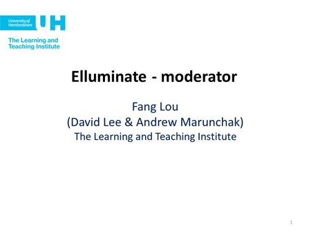 Elluminate - moderator Fang Lou (David Lee & Andrew Marunchak) The Learning and Teaching Institute 1.