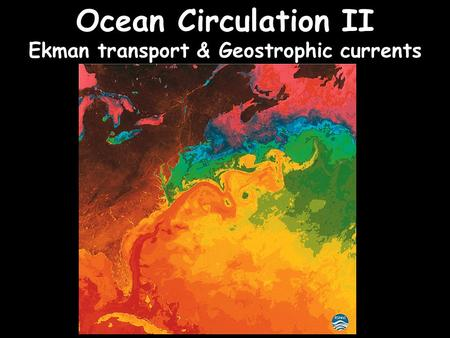 Ocean Circulation II Ekman transport & Geostrophic currents.