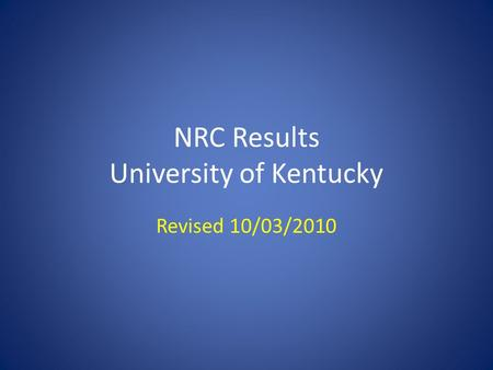 NRC Results University of Kentucky Revised 10/03/2010.