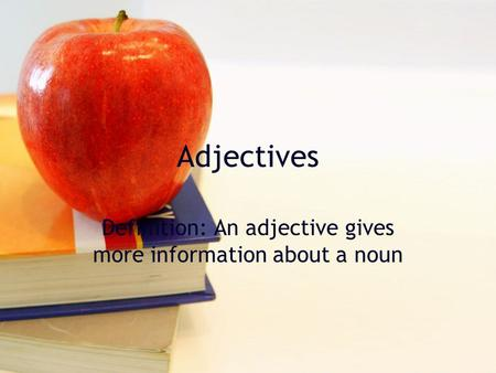 Adjectives Definition: An adjective gives more information about a noun.
