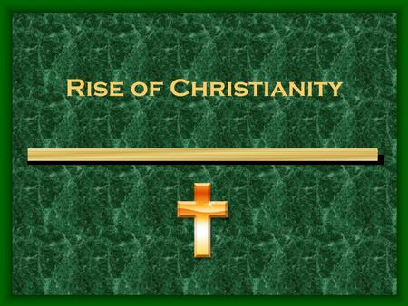 Rise of Christianity. Christianity: Origins Jesus born around 6 to 4 B.C.E. Born in Bethlehem and raised in Nazareth in northern Palestine. (JERUSALEM)