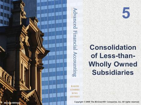 Copyright © 2009 The McGraw-Hill Companies, Inc. All rights reserved. McGraw-Hill/Irwin Consolidation of Less-than- Wholly Owned Subsidiaries 5.