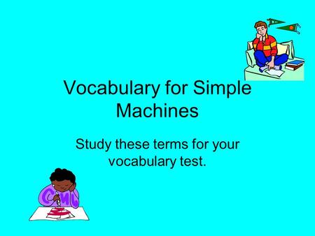 Vocabulary for Simple Machines Study these terms for your vocabulary test.