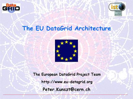 The EU DataGrid Architecture The European DataGrid Project Team