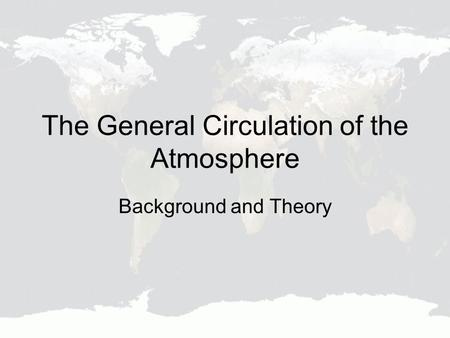 The General Circulation of the Atmosphere Background and Theory.