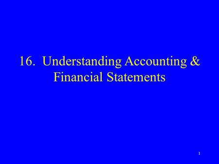1 16. Understanding Accounting & Financial Statements.