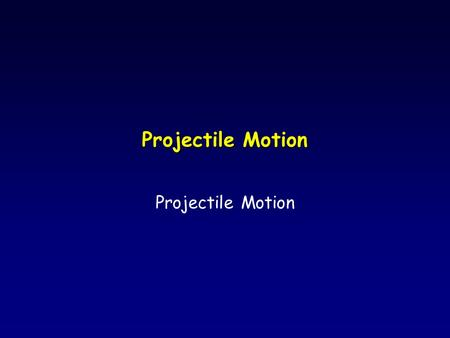 Projectile Motion. Projectile: An Object Moving Solely Under Influence of Gravity.