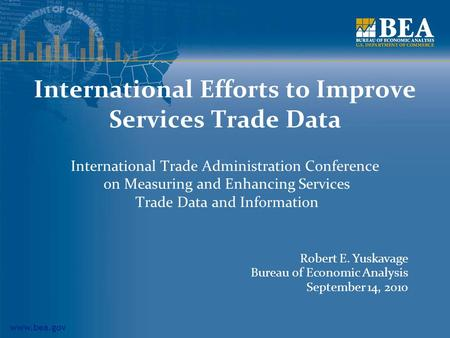 Www.bea.gov International Efforts to Improve Services Trade Data International Trade Administration Conference on Measuring and Enhancing Services Trade.