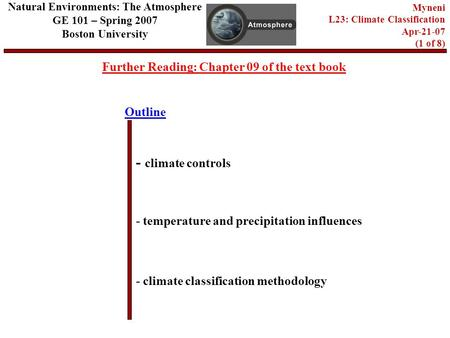 Outline Further Reading: Chapter 09 of the text book - climate controls - temperature and precipitation influences - climate classification methodology.