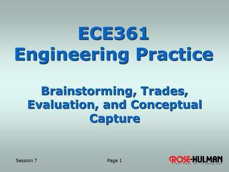 Session 7 Page 11 ECE361 Engineering Practice Brainstorming, Trades, Evaluation, and Conceptual Capture.