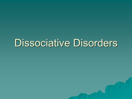 Dissociative Disorders. Dissociative Amnesia 1) Inability to recall important personal information 2) that is traumatic or stressful 3) reversible 4)