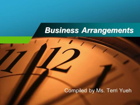 Business Arrangements Compiled by Ms. Terri Yueh.