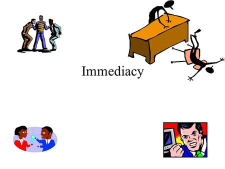 Immediacy. Definition of immediacy  Immediacy is a characteristic of a counselor's verbal response describing something as it occurs within a counseling.