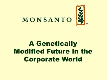 A Genetically Modified Future in the Corporate World.
