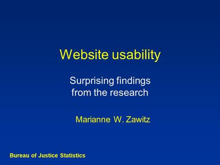 Website usability Surprising findings from the research Bureau of Justice Statistics Marianne W. Zawitz.