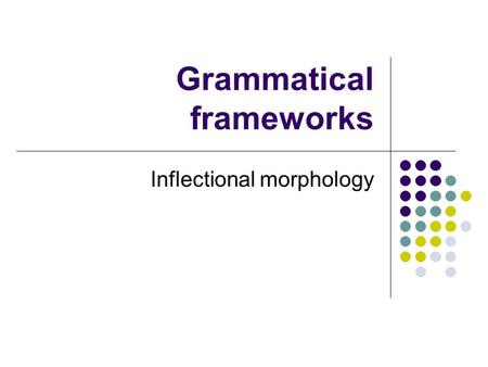 Grammatical frameworks Inflectional morphology. Grammar In the Middle Ages, grammatica […] chiefly meant the knowledge or study of Latin, and were hence.