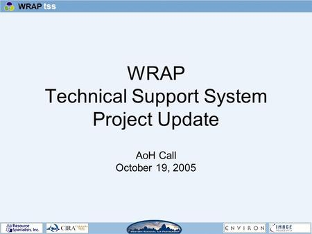 WRAP Technical Support System Project Update AoH Call October 19, 2005.