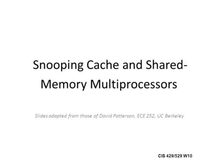 Snooping Cache and Shared-Memory Multiprocessors