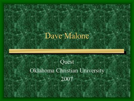 Dave Malone Quest Oklahoma Christian University 2007.