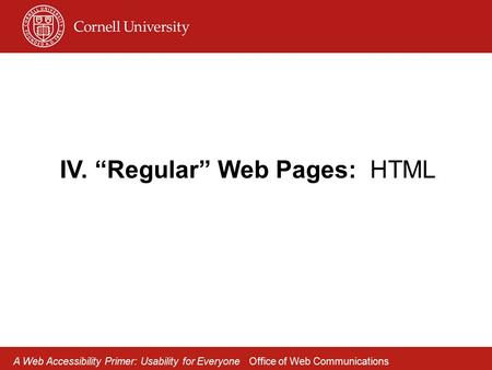"IV. ""Regular"" Web Pages: HTML A Web Accessibility Primer: Usability for Everyone Office of Web Communications."