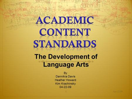 1 The Development of Language Arts Apr-22-091 By Dannikia Davis Heather Howard Kim Krachinsky 04-22-09.