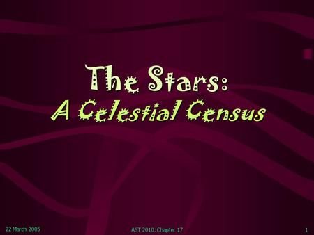 22 March 2005 AST 2010: Chapter 171 The Stars: A Celestial Census.