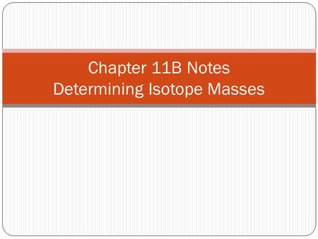 Chapter 11B Notes Determining Isotope Masses. Intro What is the mass of an atom with 6 protons and 6 neutrons? 12 What is the mass of an atom with 6 protons.