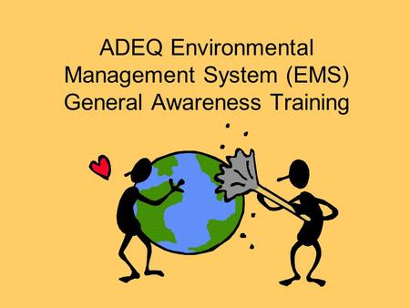 ADEQ Environmental Management System (EMS) General Awareness Training.