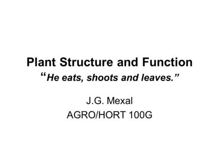 "Plant Structure and Function ""He eats, shoots and leaves."""