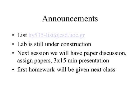 Announcements List Lab is still under construction Next session we will have paper discussion, assign papers,