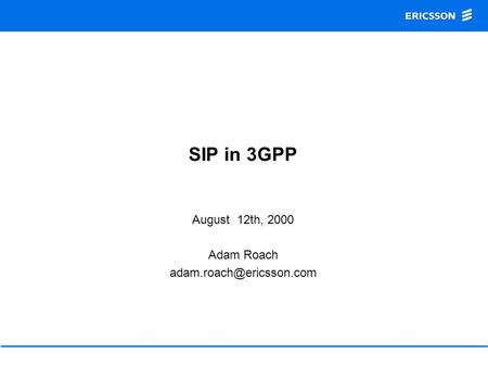 SIP in 3GPP August 12th, 2000 Adam Roach