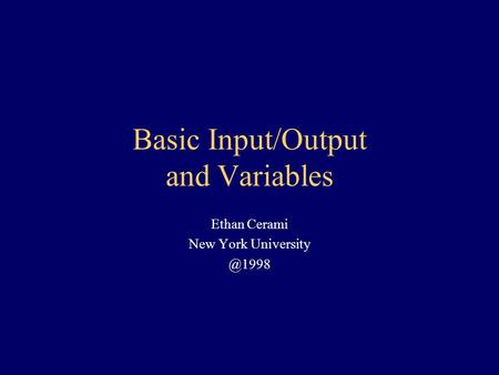 Basic Input/Output and Variables Ethan Cerami New York