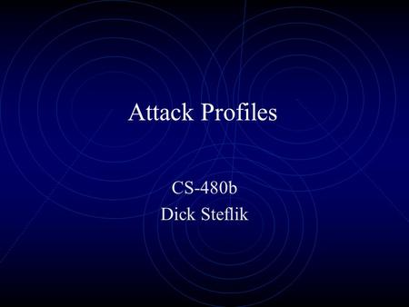 Attack Profiles CS-480b Dick Steflik Attack Categories Denial-of-Service Exploitation Attacks Information Gathering Attacks Disinformation Attacks.
