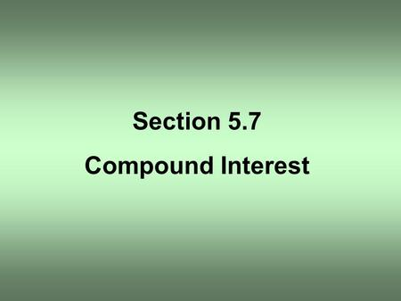 Section 5.7 Compound Interest. A credit union pays interest of 4% per annum compounded quarterly on a certain savings plan. If $2000 is deposited.