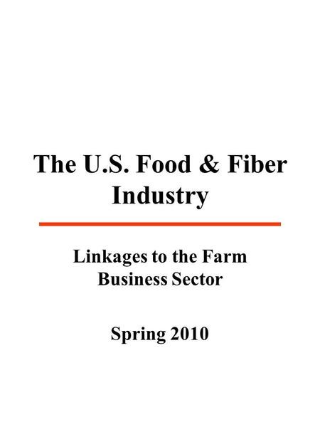 The U.S. Food & Fiber Industry Linkages to the Farm Business Sector Spring 2010.
