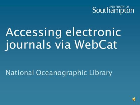 Accessing electronic journals via WebCat National Oceanographic Library.