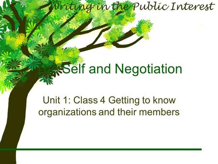 The Self and Negotiation Unit 1: Class 4 Getting to know organizations and their members.