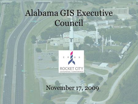 Alabama GIS Executive Council November 17, 2009. Alabama GIS Executive Council Governor Bob Riley signs Executive Order No. 38 on November 27 th, 2007.