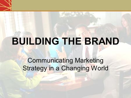 BUILDING THE BRAND Communicating <strong>Marketing</strong> Strategy in a Changing World Bases for Segmentation.