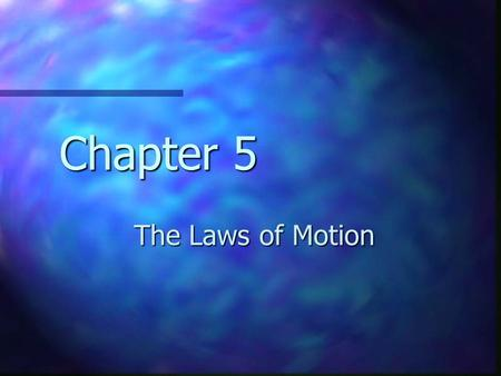 Chapter 5 The Laws of Motion. Forces Usually think of a force as a push or pull Usually think of a force as a push or pull Vector quantity Vector quantity.