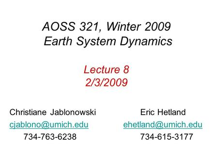 AOSS 321, Winter 2009 Earth System Dynamics Lecture 8 2/3/2009 Christiane Jablonowski Eric Hetland