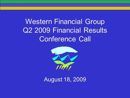 Western Financial Group Q2 2009 Financial Results Conference Call August 18, 2009.