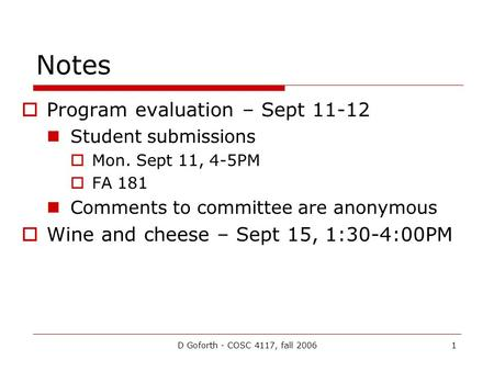 D Goforth - COSC 4117, fall 20061 Notes  Program evaluation – Sept 11-12 Student submissions  Mon. Sept 11, 4-5PM  FA 181 Comments to committee are.