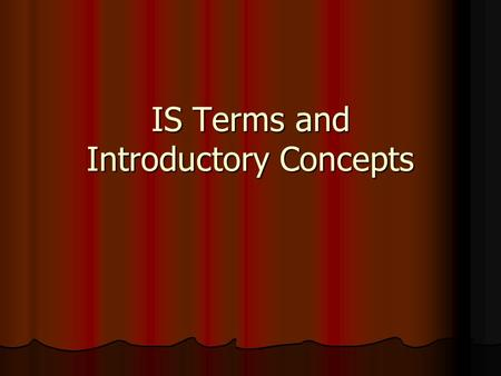 IS Terms and Introductory Concepts. Contemplative Questions What is an information system? What is an information system? What is data, information and.