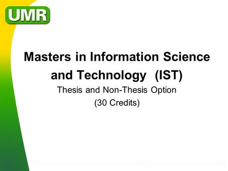 Masters in Information Science and Technology (IST) Thesis and Non-Thesis Option (30 Credits)