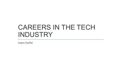CAREERS IN THE TECH INDUSTRY Adam Stoffel. CAREERS IN THE TECH INDUSTRY WHO I AM Adam Stoffel Application Development Consultant Microsoft Public Sector.