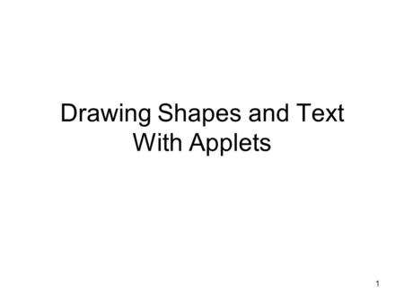 1 Drawing Shapes and Text With Applets. 2 Drawing in the paint method import java.awt.*;// access the Graphics object import javax.swing.*;// access to.