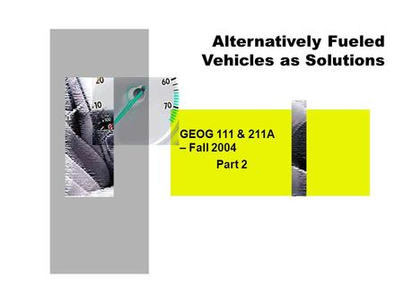 Alternatively Fueled Vehicles as Solutions GEOG 111 & 211A – Fall 2004 Part 2.