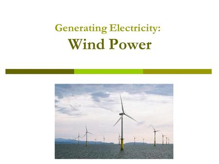 Generating Electricity: Wind Power. Wind Resources.